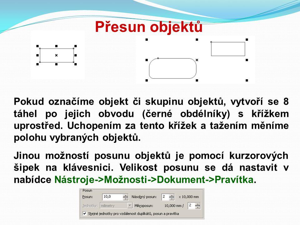 Přesun objektů Pokud označíme objekt či skupinu objektů, vytvoří se 8 táhel po jejich obvodu (černé obdélníky) s křížkem uprostřed. Uchopením za tento