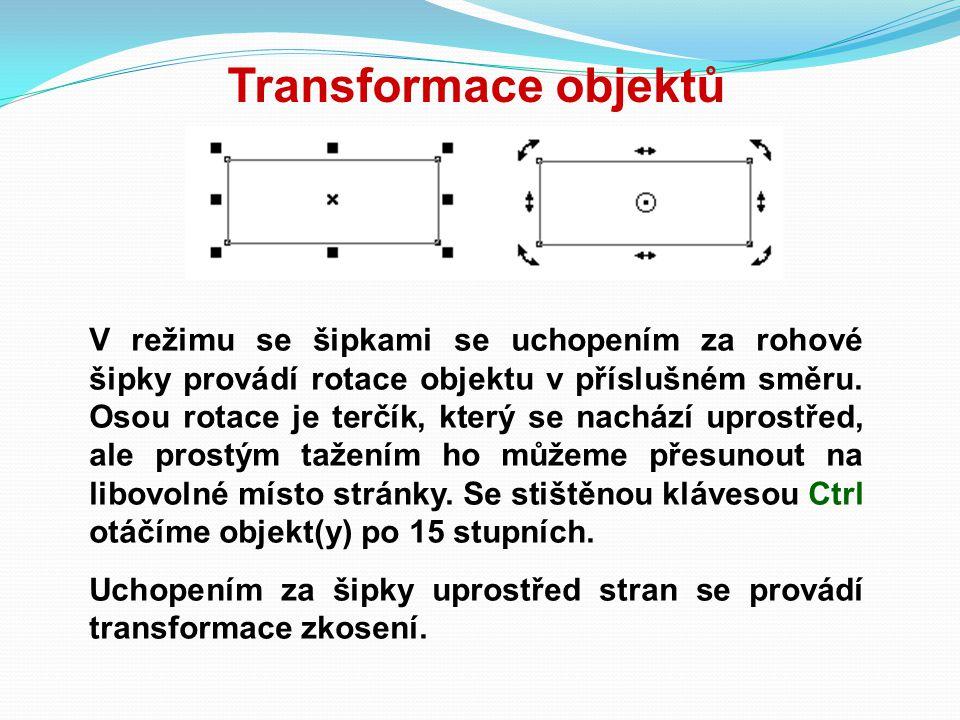 Transformace objektů V režimu se šipkami se uchopením za rohové šipky provádí rotace objektu v příslušném směru. Osou rotace je terčík, který se nachá