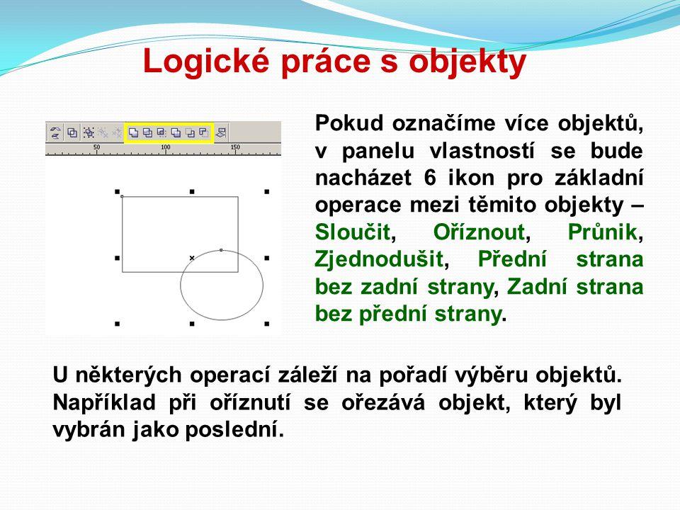 Logické práce s objekty Pokud označíme více objektů, v panelu vlastností se bude nacházet 6 ikon pro základní operace mezi těmito objekty – Sloučit, O