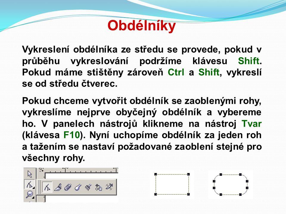 Obdélníky Vykreslení obdélníka ze středu se provede, pokud v průběhu vykreslování podržíme klávesu Shift. Pokud máme stištěny zároveň Ctrl a Shift, vy