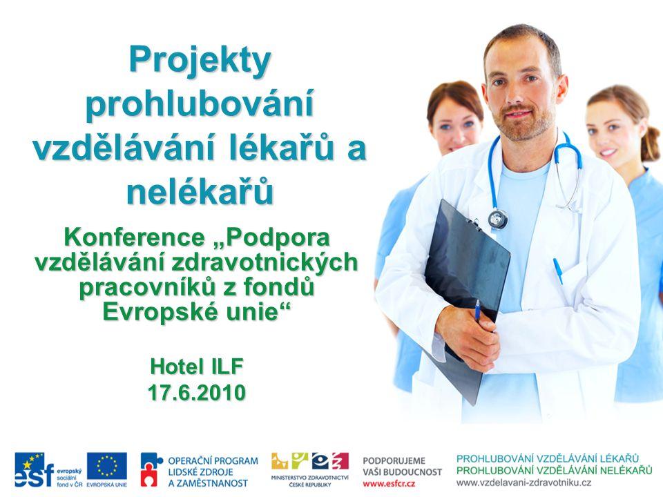 """Projekty prohlubování vzdělávání lékařů a nelékařů Konference """"Podpora vzdělávání zdravotnických pracovníků z fondů Evropské unie"""" Hotel ILF 17.6.2010"""