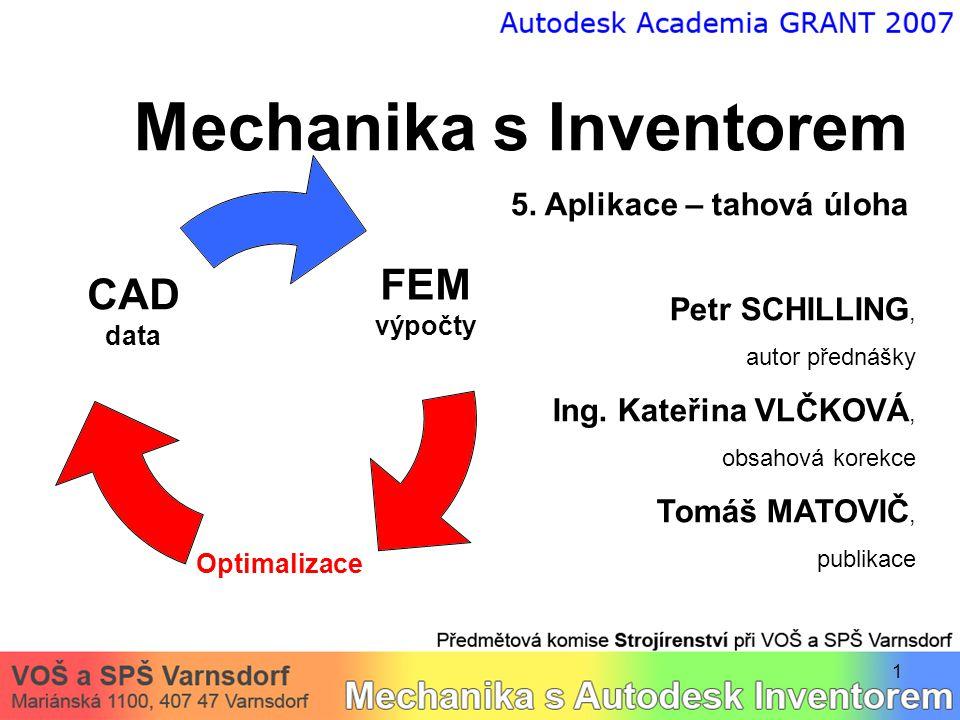 12 Řešení v Autodesk Inventoru: Definice okrajových podmínek (vazba vetknutí, zatížení silami)  zatížení silami – transformace výpočtového modelu Argumenty:  osamělé síly se v reálném světě nevyskytují  osamělá síla vede k singularitě