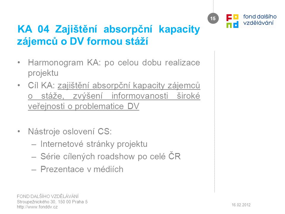 KA 04 Zajištění absorpční kapacity zájemců o DV formou stáží Harmonogram KA: po celou dobu realizace projektu Cíl KA: zajištění absorpční kapacity záj