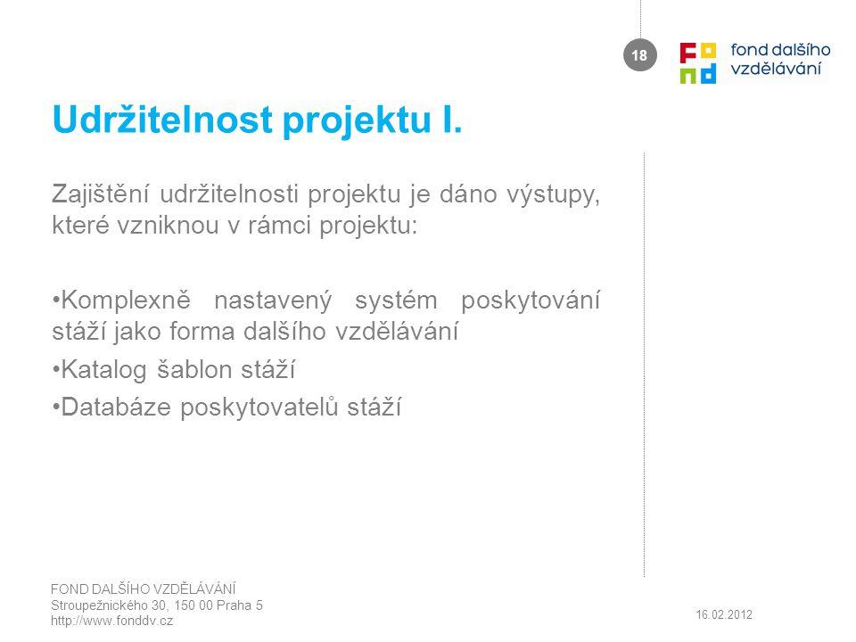 Udržitelnost projektu I. Zajištění udržitelnosti projektu je dáno výstupy, které vzniknou v rámci projektu: Komplexně nastavený systém poskytování stá