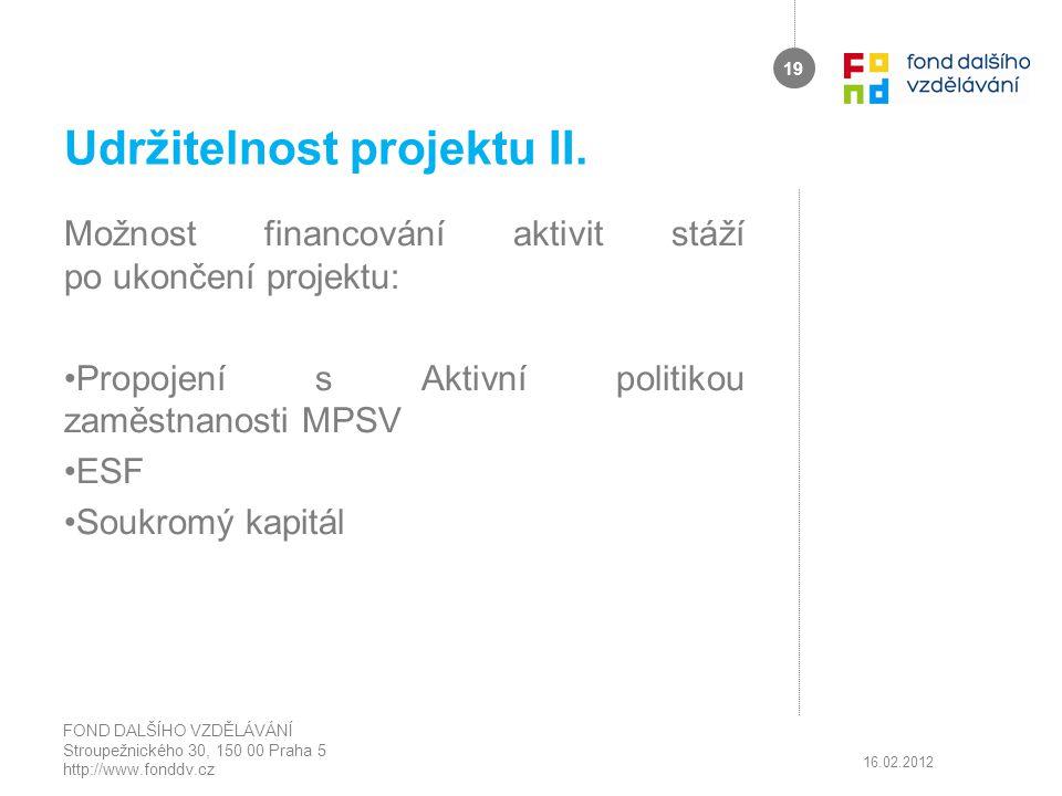 Udržitelnost projektu II. Možnost financování aktivit stáží po ukončení projektu: Propojení s Aktivní politikou zaměstnanosti MPSV ESF Soukromý kapitá