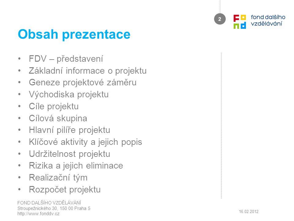 Děkujeme za vaši pozornost pavel.krystof@fdv.mpsv.cz radek.rinn@fdv.mpsv.cz veronika.peliskova@fdv.mpsv.cz FOND DALŠÍHO VZDĚLÁVÁNÍ Stroupežnického 30, 150 00 Praha 5 http://www.fonddv.cz 16.02.2012