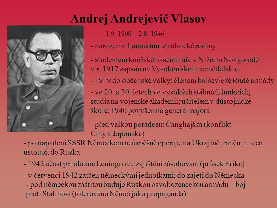 Andrej Andrejevič Vlasov 1.9. 1900 – 2.8. 1946 - narozen v Lomakinu; z rolnické rodiny - studentem kněžského semináře v Nižním Novgorodě; v r. 1917 za