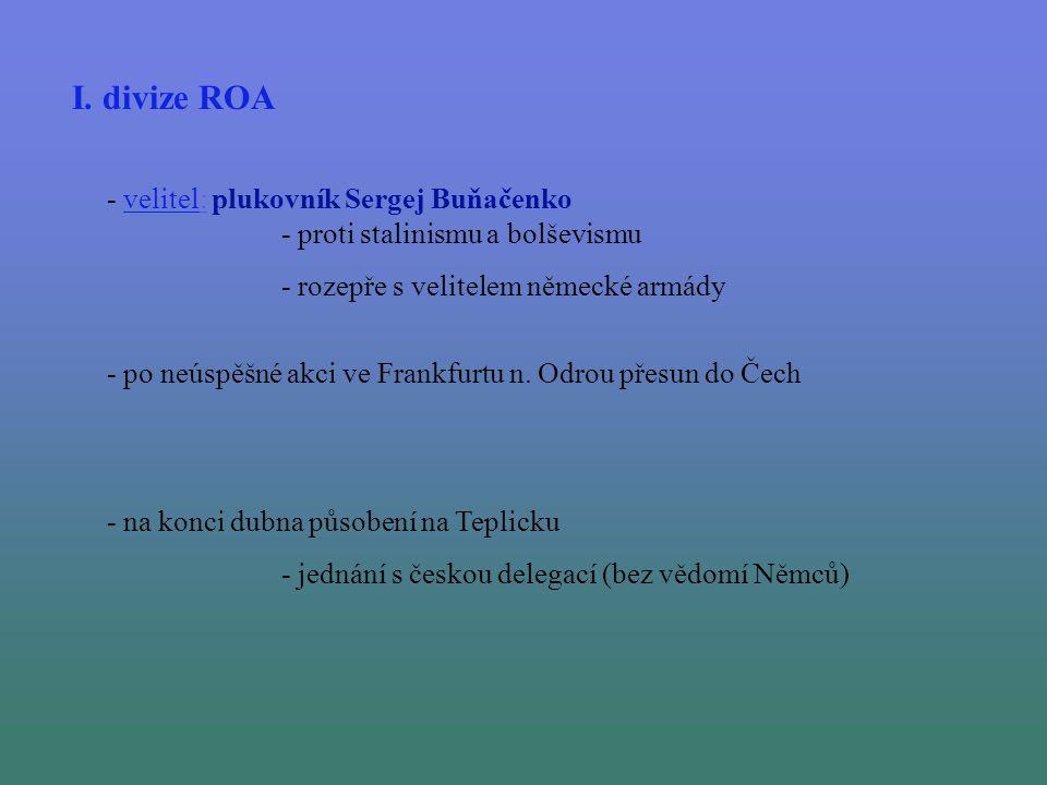 I. divize ROA - velitel: plukovník Sergej Buňačenko - proti stalinismu a bolševismu - po neúspěšné akci ve Frankfurtu n. Odrou přesun do Čech - rozepř