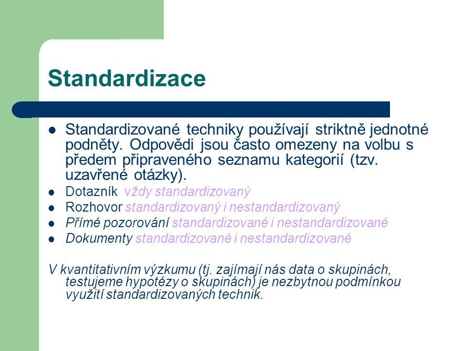 Standardizace Standardizované techniky používají striktně jednotné podněty. Odpovědi jsou často omezeny na volbu s předem připraveného seznamu kategor