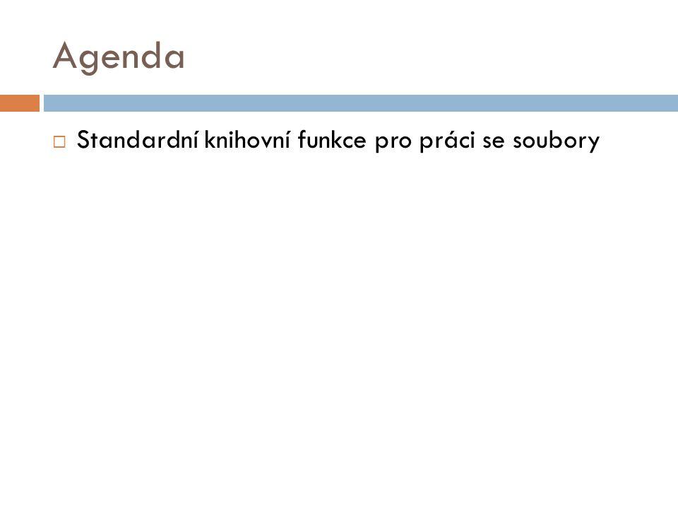 Agenda  Standardní knihovní funkce pro práci se soubory
