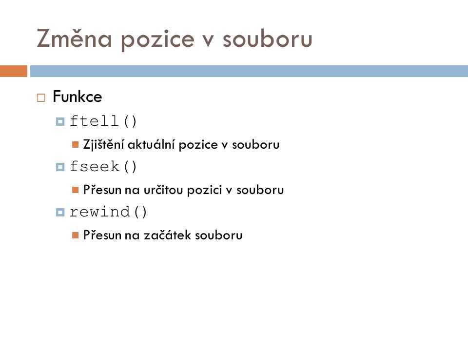 Změna pozice v souboru  Funkce  ftell() Zjištění aktuální pozice v souboru  fseek() Přesun na určitou pozici v souboru  rewind() Přesun na začátek souboru