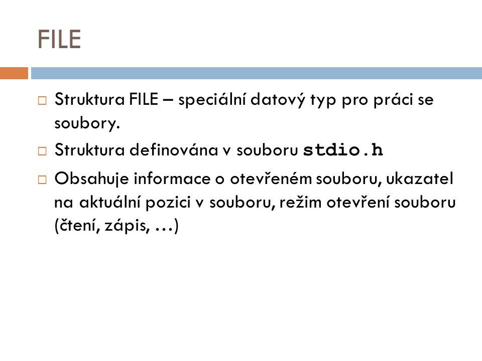 Otevření souboru  Funkce fopen()  Hlavičkový soubor: stdio.h  Syntaxe: FILE * fopen ( const char * filename, const char * mode );  Parametry: filename…jméno souboru mode… režim otevření souboru  Návratová hodnota: FILE…ukazatel na soubor