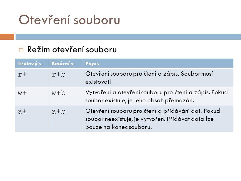 Načtení bloku dat  Funkce fread()  Hlavičkový soubor: stdio.h  Syntaxe: size_t fread ( void * ptr, size_t size, size_t count, FILE * stream ); Návratová hodnota: Počet úspěšně načtených položek