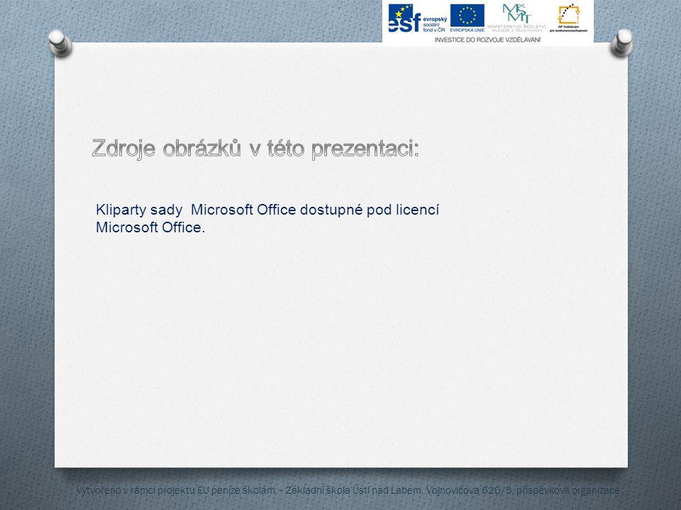 Kliparty sady Microsoft Office dostupné pod licencí Microsoft Office. Vytvořeno v rámci projektu EU peníze školám – Základní škola Ústí nad Labem, Voj