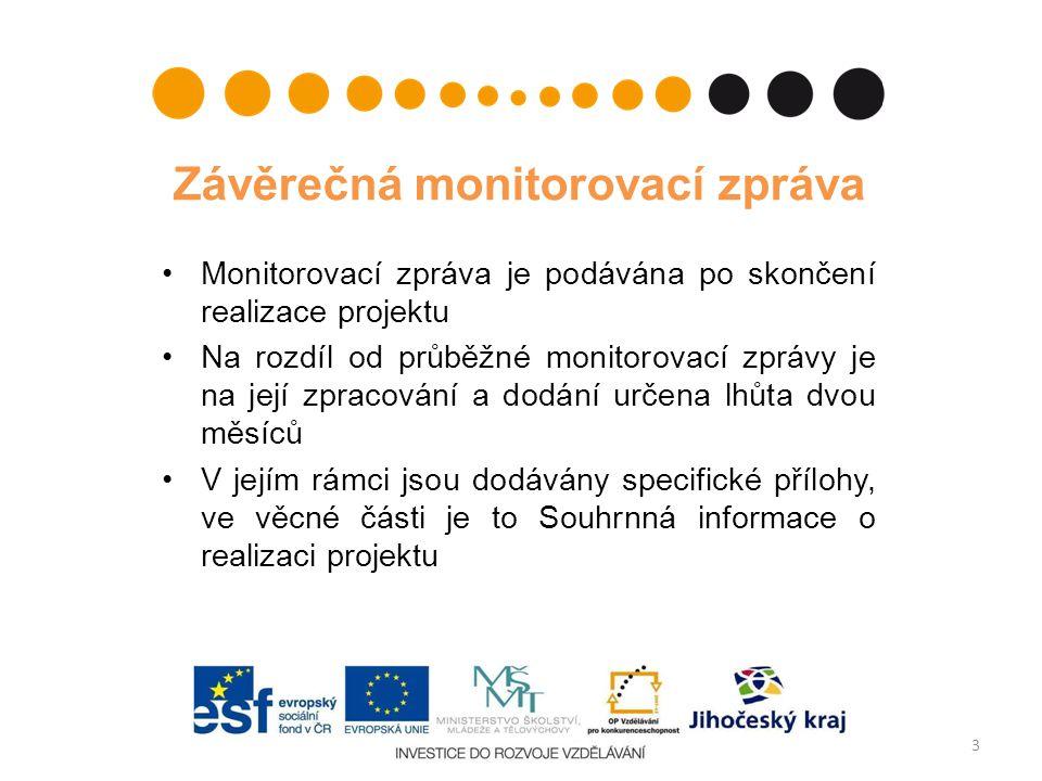 Závěrečná monitorovací zpráva Monitorovací zpráva je podávána po skončení realizace projektu Na rozdíl od průběžné monitorovací zprávy je na její zpra