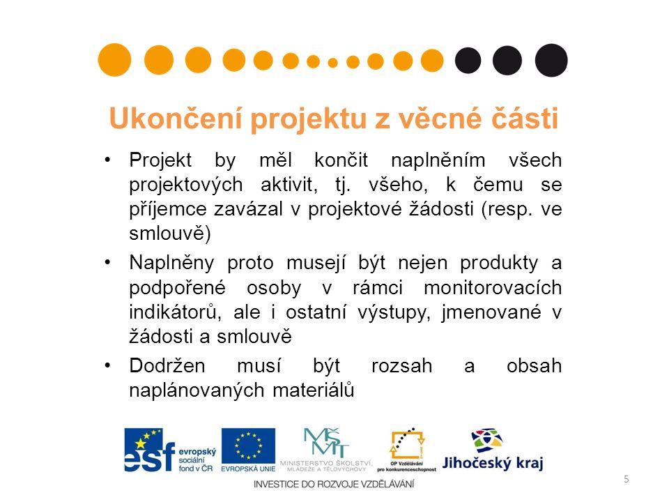 Ukončení projektu z věcné části Projekt by měl končit naplněním všech projektových aktivit, tj. všeho, k čemu se příjemce zavázal v projektové žádosti