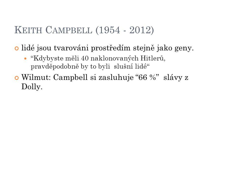 K EITH C AMPBELL (1954 - 2012) lidé jsou tvarováni prostředím stejně jako geny.