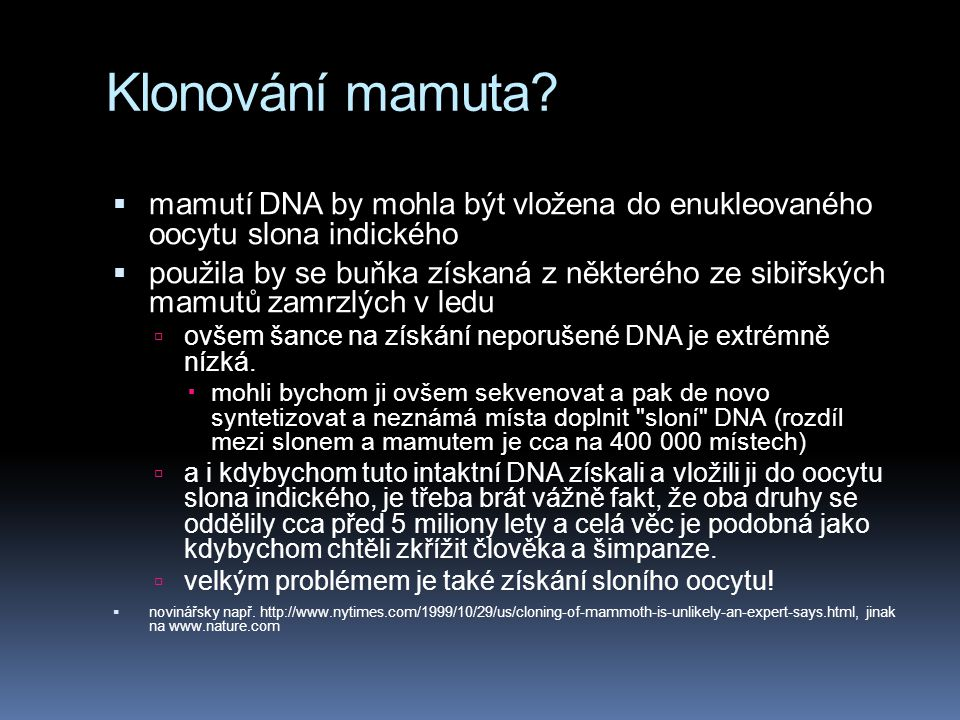 Klonování mamuta?  mamutí DNA by mohla být vložena do enukleovaného oocytu slona indického  použila by se buňka získaná z některého ze sibiřských ma