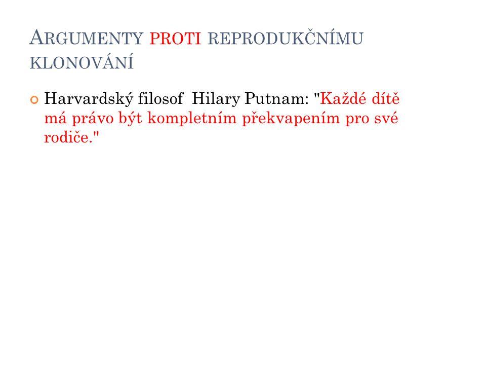 A RGUMENTY PROTI REPRODUKČNÍMU KLONOVÁNÍ Harvardský filosof Hilary Putnam: