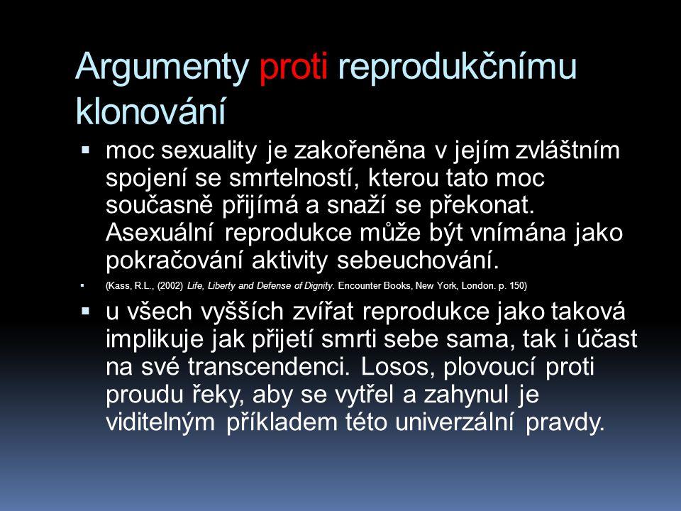 Argumenty proti reprodukčnímu klonování  moc sexuality je zakořeněna v jejím zvláštním spojení se smrtelností, kterou tato moc současně přijímá a snaží se překonat.
