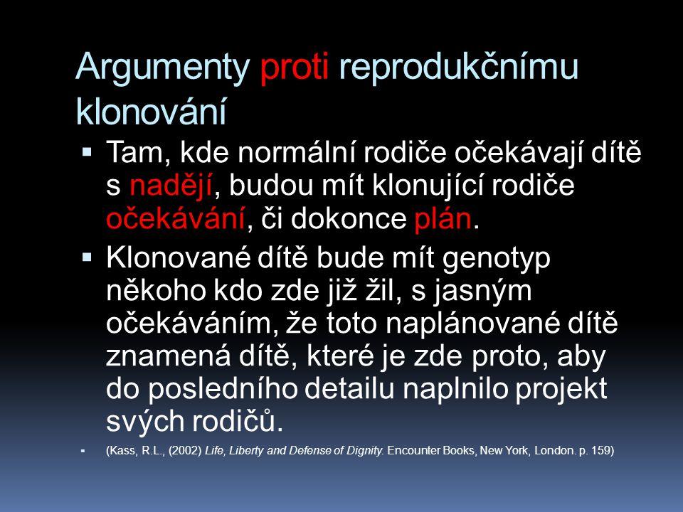 Argumenty proti reprodukčnímu klonování  Tam, kde normální rodiče očekávají dítě s nadějí, budou mít klonující rodiče očekávání, či dokonce plán.  K