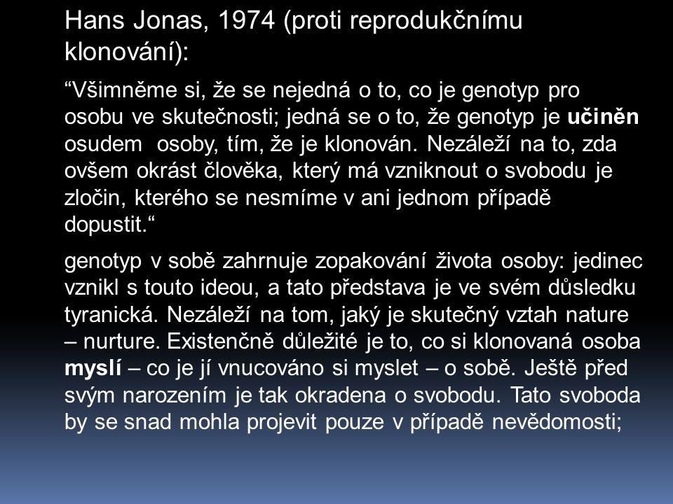 """Hans Jonas, 1974 (proti reprodukčnímu klonování): """"Všimněme si, že se nejedná o to, co je genotyp pro osobu ve skutečnosti; jedná se o to, že genotyp"""