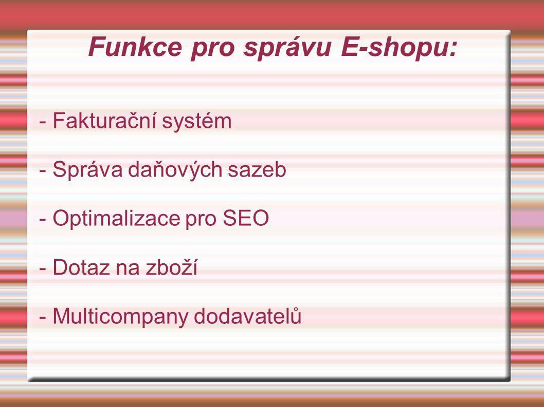 Funkce pro správu E-shopu: - Fakturační systém - Správa daňových sazeb - Optimalizace pro SEO - Dotaz na zboží - Multicompany dodavatelů