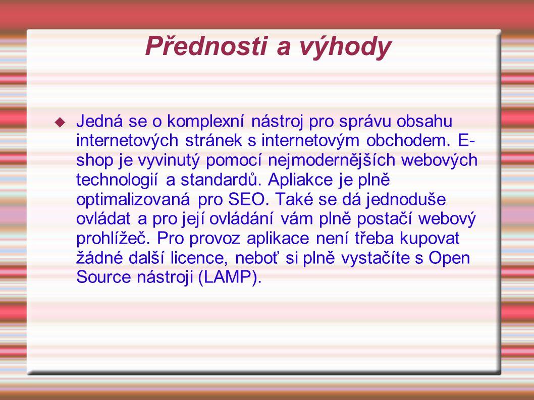 Přednosti a výhody  Jedná se o komplexní nástroj pro správu obsahu internetových stránek s internetovým obchodem. E- shop je vyvinutý pomocí nejmoder