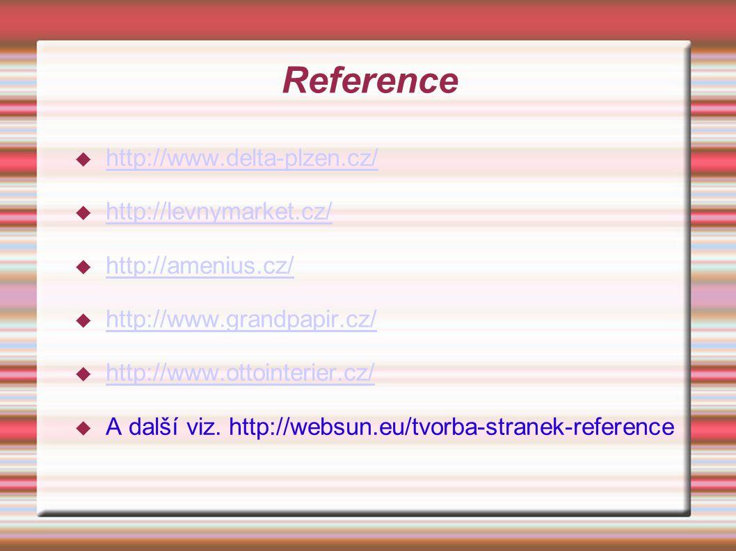 Reference  http://www.delta-plzen.cz/ http://www.delta-plzen.cz/  http://levnymarket.cz/ http://levnymarket.cz/  http://amenius.cz/ http://amenius.cz/  http://www.grandpapir.cz/ http://www.grandpapir.cz/  http://www.ottointerier.cz/ http://www.ottointerier.cz/  A další viz.