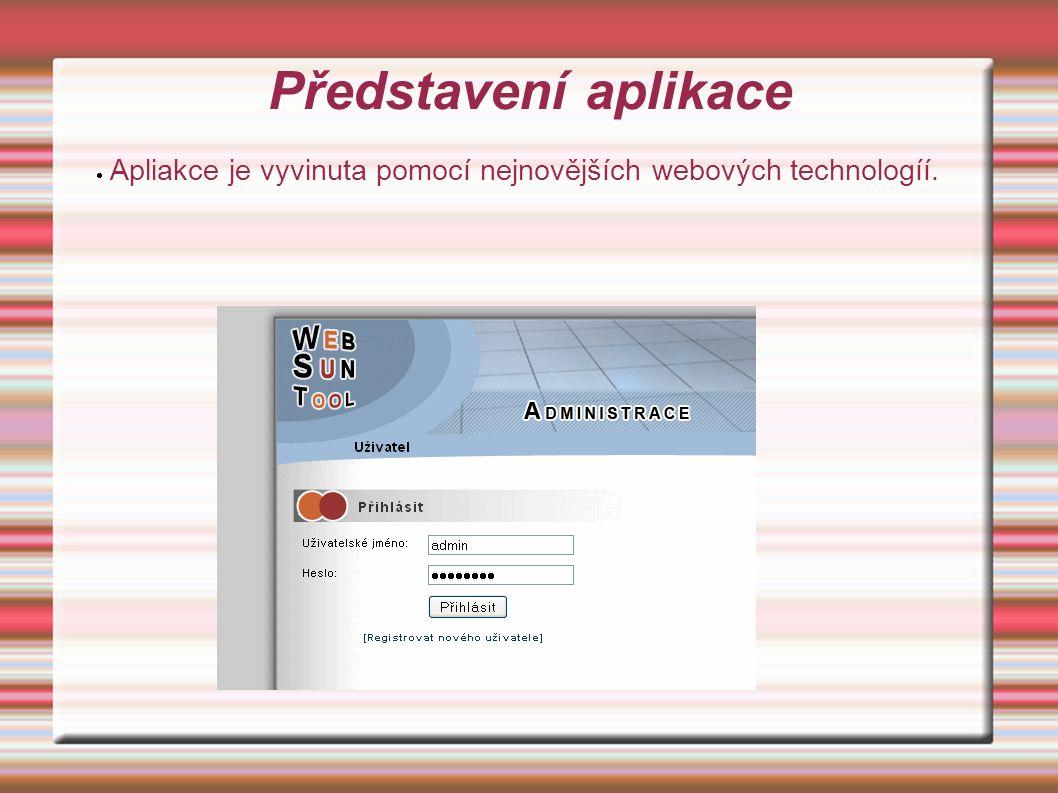 Představení aplikace  Apliakce je vyvinuta pomocí nejnovějších webových technologíí.