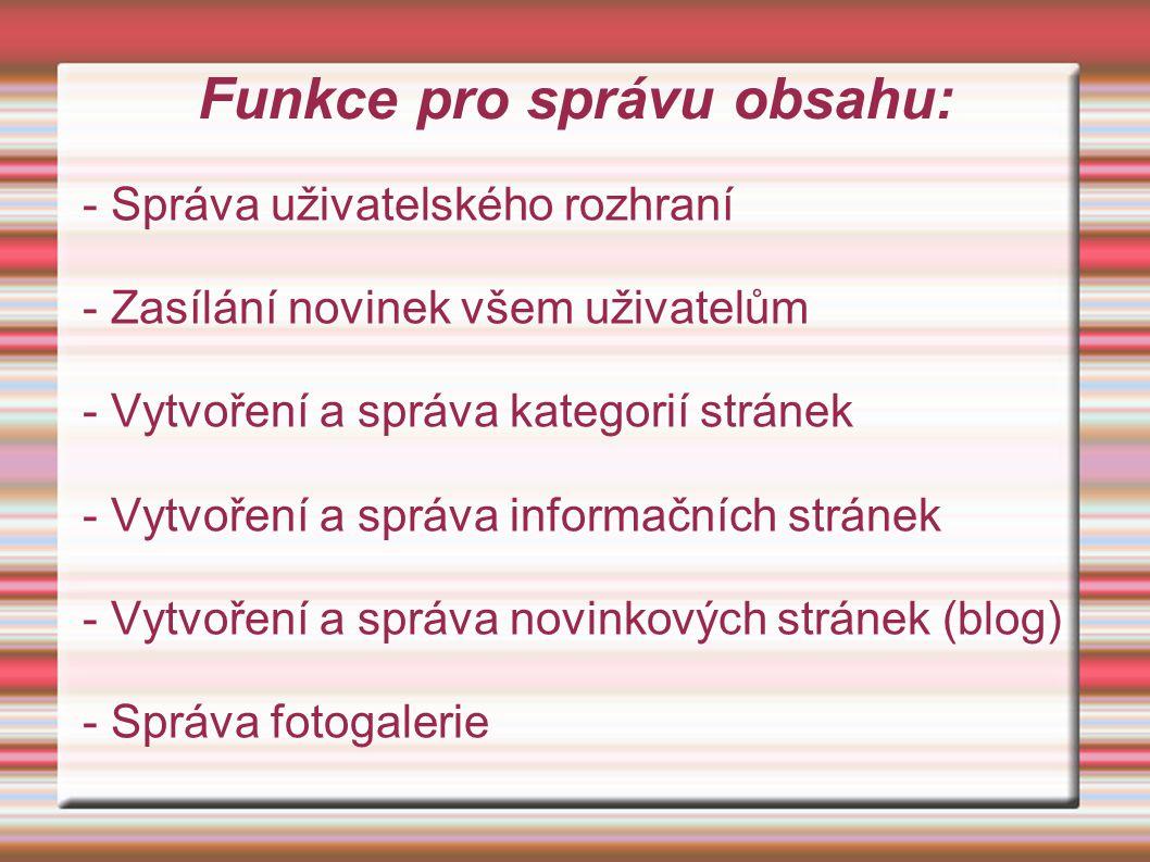 Funkce pro správu obsahu: - Správa uživatelského rozhraní - Zasílání novinek všem uživatelům - Vytvoření a správa kategorií stránek - Vytvoření a sprá