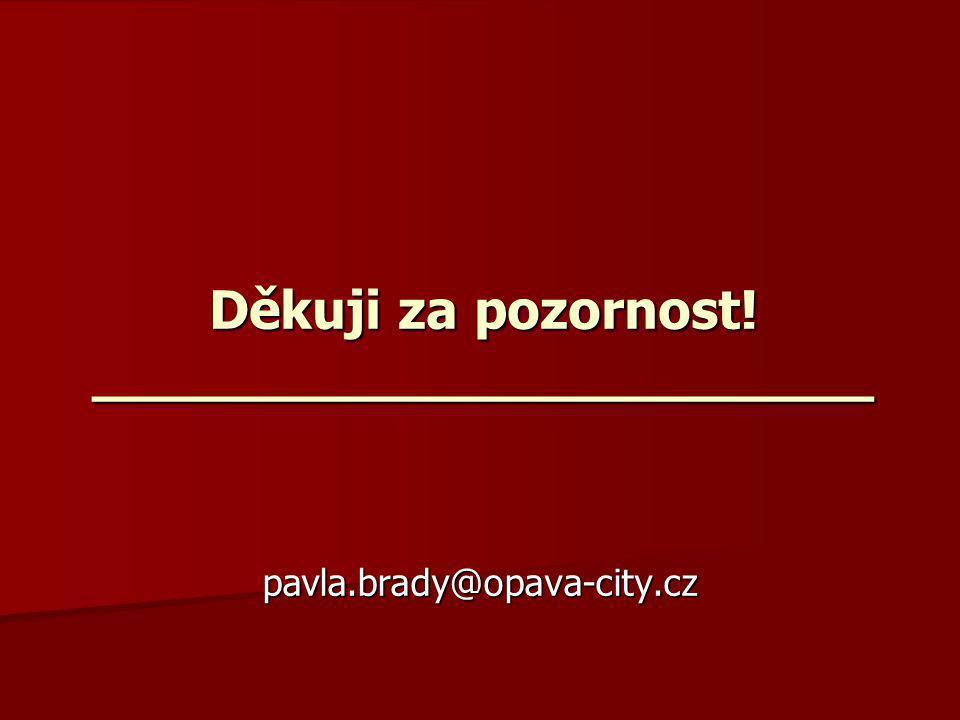 Děkuji za pozornost! _______________________ pavla.brady@opava-city.cz