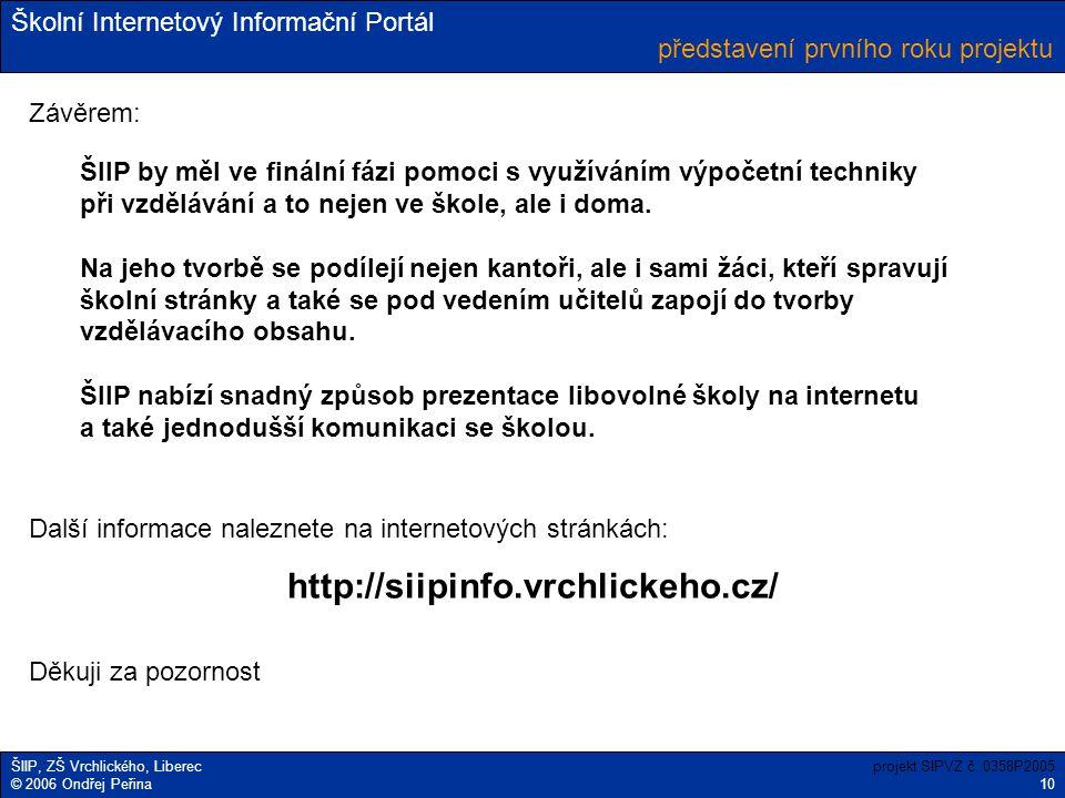 Školní Internetový Informační Portál ŠIIP, ZŠ Vrchlického, Liberec © 2006 Ondřej Peřina představení prvního roku projektu projekt SIPVZ č. 0358P2005 1