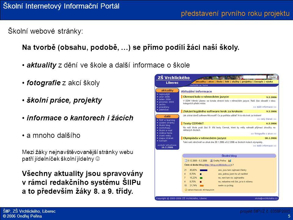 Školní Internetový Informační Portál ŠIIP, ZŠ Vrchlického, Liberec © 2006 Ondřej Peřina představení prvního roku projektu projekt SIPVZ č. 0358P2005 5