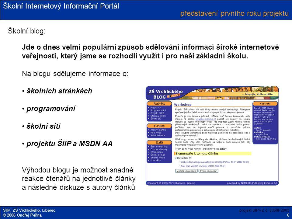 Školní Internetový Informační Portál ŠIIP, ZŠ Vrchlického, Liberec © 2006 Ondřej Peřina představení prvního roku projektu projekt SIPVZ č. 0358P2005 6