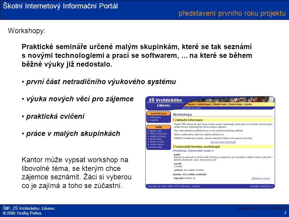 Školní Internetový Informační Portál ŠIIP, ZŠ Vrchlického, Liberec © 2006 Ondřej Peřina představení prvního roku projektu projekt SIPVZ č. 0358P2005 7