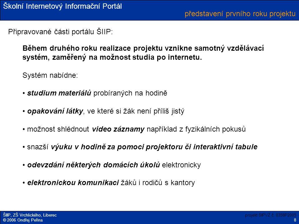 Školní Internetový Informační Portál ŠIIP, ZŠ Vrchlického, Liberec © 2006 Ondřej Peřina představení prvního roku projektu projekt SIPVZ č. 0358P2005 8