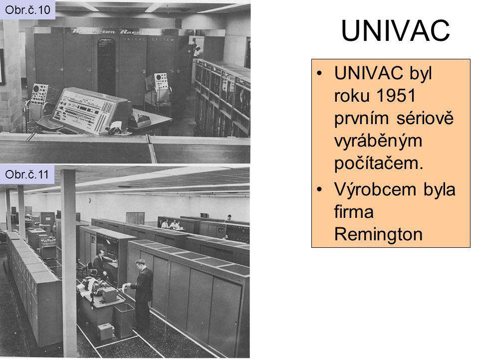 UNIVAC UNIVAC byl roku 1951 prvním sériově vyráběným počítačem. Výrobcem byla firma Remington Obr.č.10 Obr.č.11