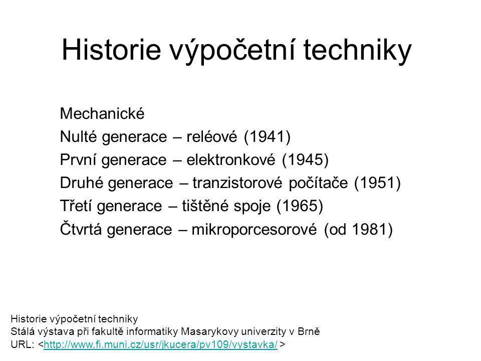 Historie výpočetní techniky Mechanické Nulté generace – reléové (1941) První generace – elektronkové (1945) Druhé generace – tranzistorové počítače (1