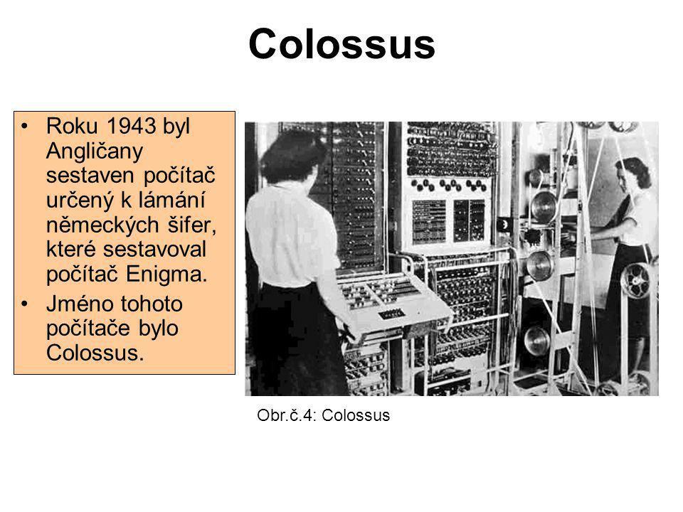 Colossus Roku 1943 byl Angličany sestaven počítač určený k lámání německých šifer, které sestavoval počítač Enigma. Jméno tohoto počítače bylo Colossu