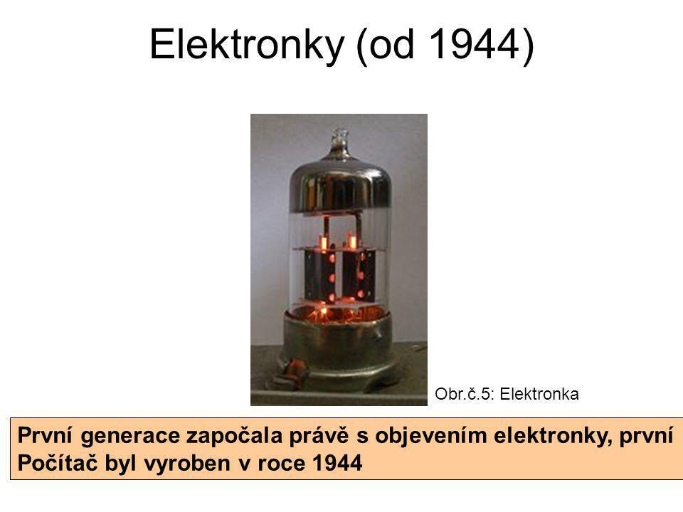 Elektronky (od 1944) První generace započala právě s objevením elektronky, první Počítač byl vyroben v roce 1944 Obr.č.5: Elektronka