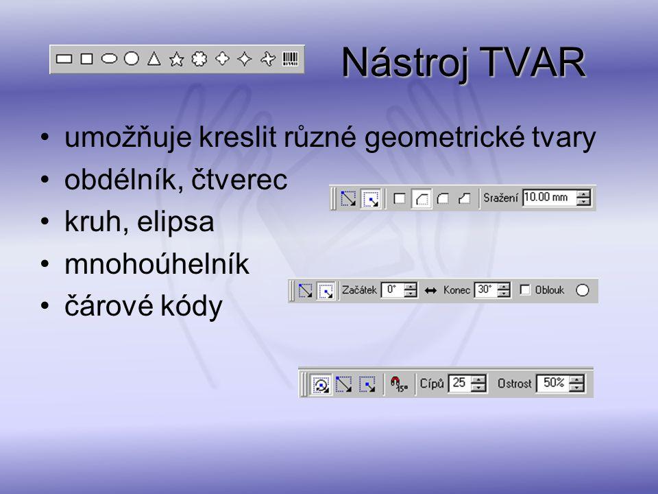 Nástroj TVAR Nástroj TVAR umožňuje kreslit různé geometrické tvary obdélník, čtverec kruh, elipsa mnohoúhelník čárové kódy