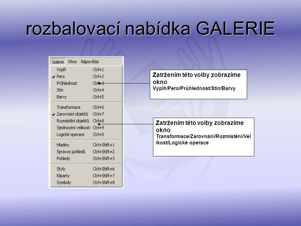 rozbalovací nabídka GALERIE Zatržením této volby zobrazíme okno Výplň/Pero/Průhlednost/Stín/Barvy Zatržením této volby zobrazíme okno Transformace/Zar