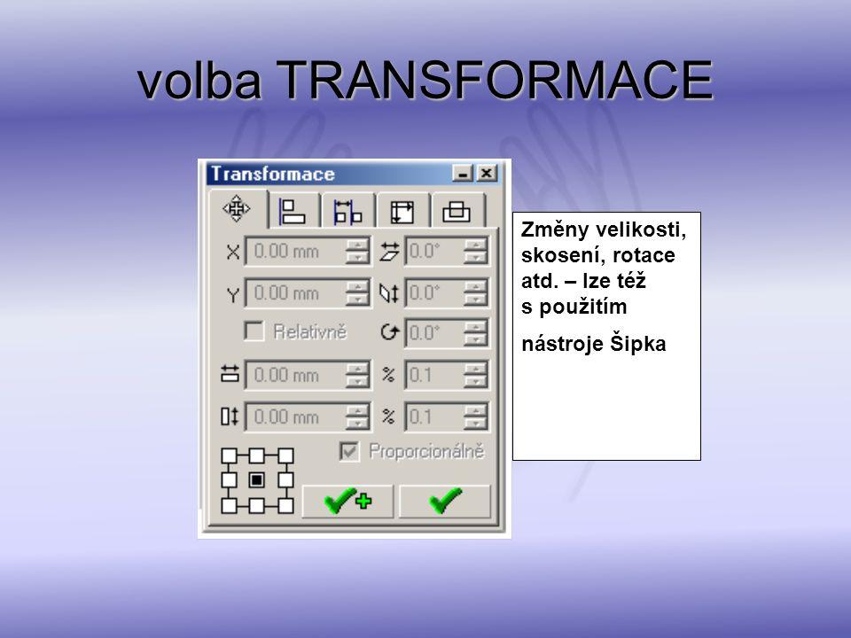 volba TRANSFORMACE Změny velikosti, skosení, rotace atd. – lze též s použitím nástroje Šipka