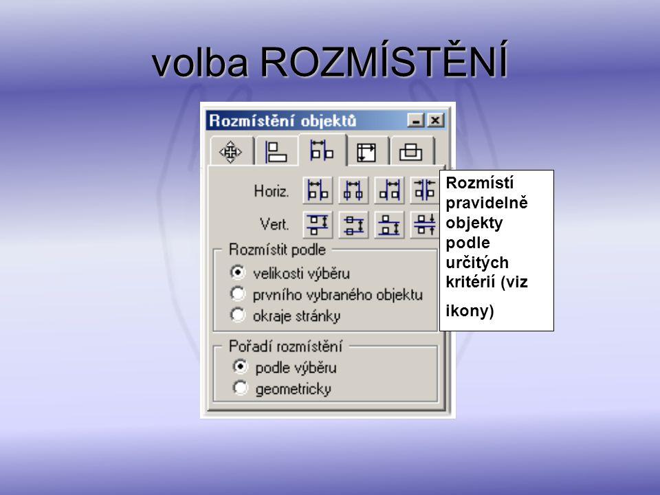 volba ROZMÍSTĚNÍ Rozmístí pravidelně objekty podle určitých kritérií (viz ikony)