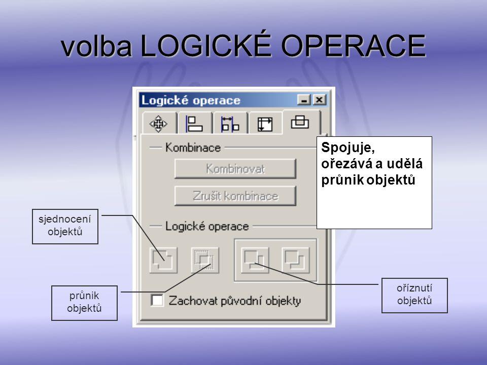 volba LOGICKÉ OPERACE Spojuje, ořezává a udělá průnik objektů sjednocení objektů průnik objektů oříznutí objektů