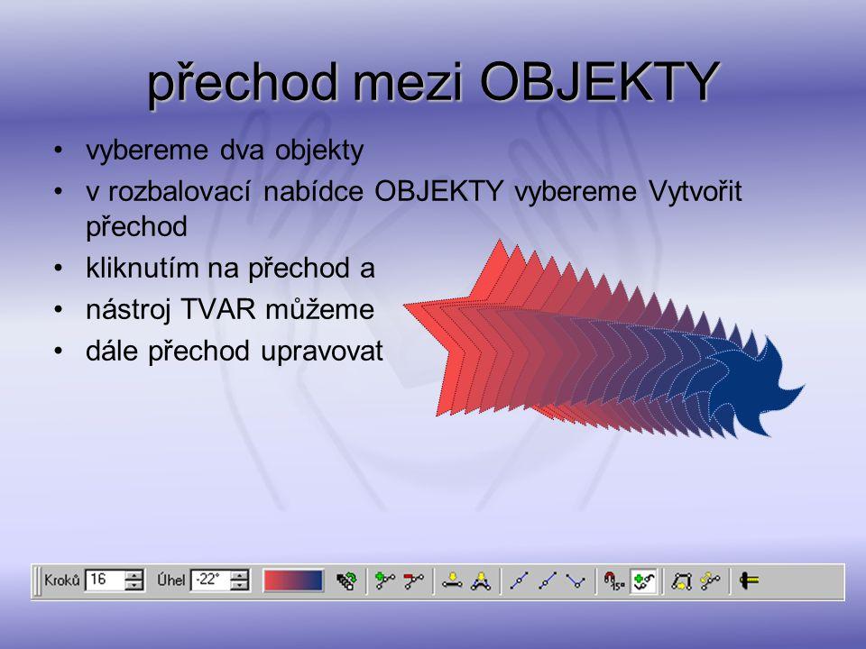 přechod mezi OBJEKTY vybereme dva objekty v rozbalovací nabídce OBJEKTY vybereme Vytvořit přechod kliknutím na přechod a nástroj TVAR můžeme dále přec