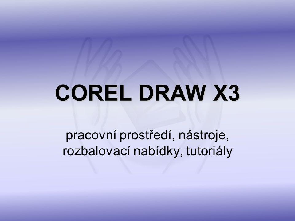 COREL DRAW X3 pracovní prostředí, nástroje, rozbalovací nabídky, tutoriály