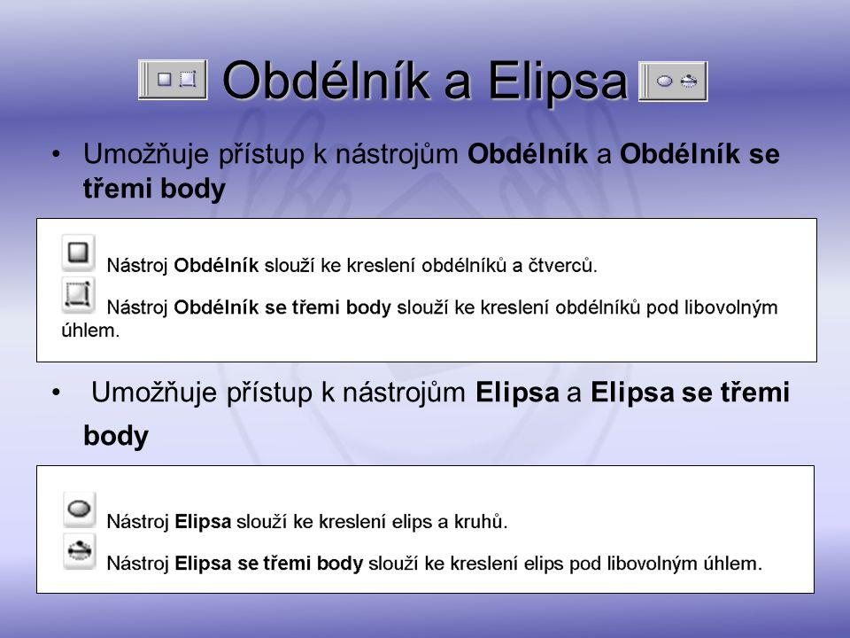 Obdélník a Elipsa Umožňuje přístup k nástrojům Obdélník a Obdélník se třemi body Umožňuje přístup k nástrojům Elipsa a Elipsa se třemi body