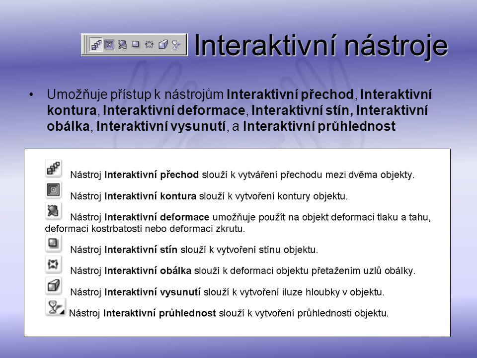 Interaktivní nástroje Umožňuje přístup k nástrojům Interaktivní přechod, Interaktivní kontura, Interaktivní deformace, Interaktivní stín, Interaktivní